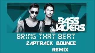 Bassjackers  - Bring That Beat (Zaptrack Bounce Remix)