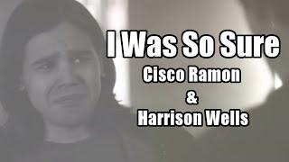 I Was So Sure || Cisco Ramon & Harrison Wells