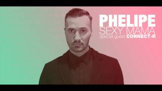 Phelipe ft. Connect-R - Sexy Mama ( Official Track )