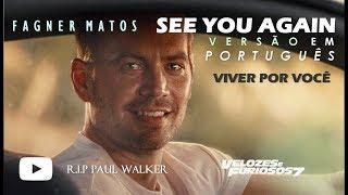 See You Again ( Versão em Português ) ''Viver Por Você'' por Fagner Matos [Velozes e Furiosos 7]