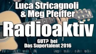 """Luca Stricagnoli & Meg Pfeiffer mit """"Radioactive"""" von Imagine Dragons GUT? bei Das Supertalent 2016"""
