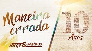 Jorge & Mateus - Maneira Errada - [10 Anos Ao Vivo] (Vídeo Oficial)