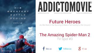 The Amazing Spider-Man 2 - TV Spot #3 Music #1 (Future Heroes - As We Watch the Burning Embers...)