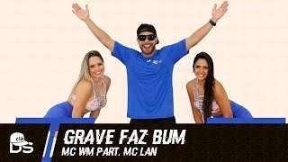 Grave Faz Bum - MC WM part. MC Lan - Cia. Daniel Saboya (Coreografia)