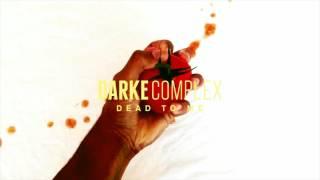 Darke Complex - Dead To Me