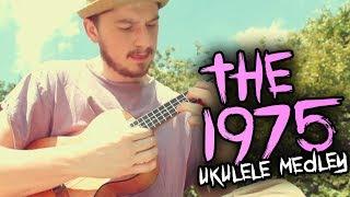 [ The 1975 - Ukulele Cover Medley ]