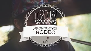 wrongonyou - Rodeo @ Kate Special Sessions