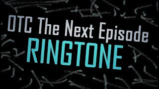 OTC - The Next Episode - RINGTONE -