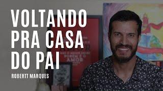 Voltando Pra Casa do Pai - Robertt Marques // Mensagem #02