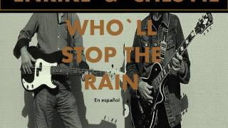 WHO`LL STOP THE RAIN en español ENRIKE & CHESVIL
