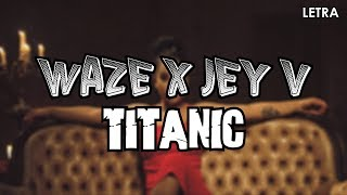 WAZE X JEY V - Titanic (Letra)