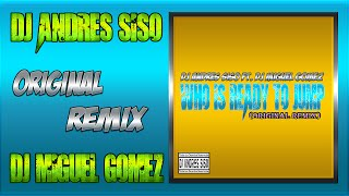 DJ Andres Siso FT. DJ Miguel Gomez - WHO IS READY TO JUMP (Original Remix)