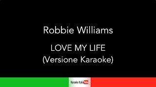 KARAOKE COVER - ROBBIE WILLIAMS - LOVE MY LIFE (BASE MUSICALE INSTRUMENTAL)