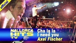 Axel Fischer - Cha La La I need you - Ballermann Hits