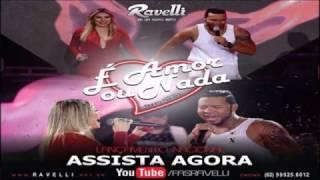 Naiara Azevedo Part. Ravelli - É Amor Ou Nada (Lançamento 2017)