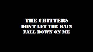 THE CRITTERS   -   DON'T LET THE RAIN FALL DOWN ON ME