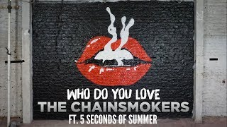 [Vietsub] Who Do You Love - The Chainsmokers ft. 5 Seconds of Summer 5SOS