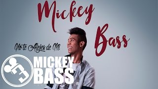 Mickey Bass - No Te Alejes de Mi (Audio Oficial)