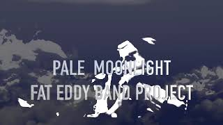 Pale Moonlight     Fat Eddy Band project -Live