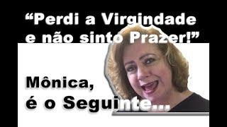 """""""Perdi a virgindade e não sinto prazer"""" - Mônica, é o Seguinte..."""