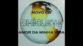 AMOR DA MINHA VIDA CHICLETE COM BANANA NOVO CD