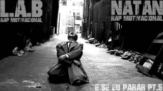 L.A.B ft. NATAN - E SE EU PARAR PT.5