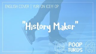 History Maker | FULL Cover | Yuri on Ice!!! OP