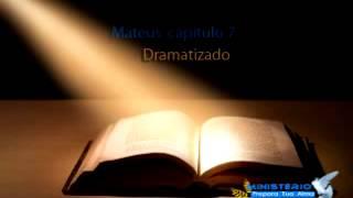 Mateus  Capítulo 7 - A Bíblia Dramatizada
