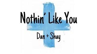 Nothin' Like You Lyrics - Dan + Shay