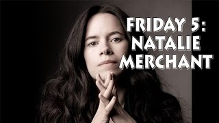 Friday 5: Natalie Merchant