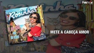 Rosinha - Mete A Cabeça Amor
