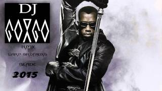 WARP  BROTHERS-BLADE  DJ GORGO RMX 2015