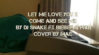 Let me love you by DJ Snake ft Justin Bieber x Come and See me by PND x Alex Aiono