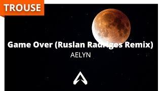 Aelyn - Game Over (Ruslan Radriges Remix)