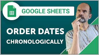 Google Sheets - How to Sort Dates into Chronological Order