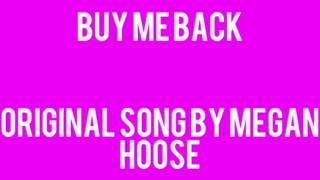 Buy Me Back - Original Song by Megan Hoose