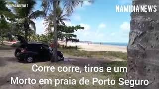 Corre corre, tiros e um morto em praia de Porto Seguro