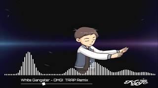 White Gangster - OMG Trap Remix [ Dab Spectrum ]