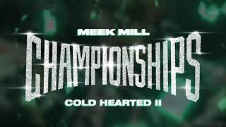 Meek Mill - Cold Hearted II [Official Audio]