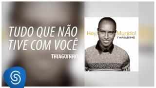Thiaguinho - Tudo Que Não Tive Com Você (Álbum Hey, Mundo!) [Áudio Oficial]