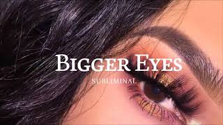 Bigger Eyes ll Subliminal