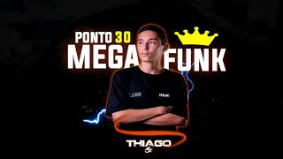 MEGA FUNK Ponto 30 JUNHO 2018 (DJ THIAGO SC)
