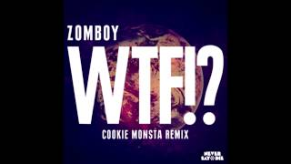 Zomboy - WTF!? (Cookie Monsta Remix)