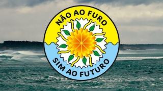 NÃO AO FURO, SIM AO FUTURO | NO TO DRILLING, YES TO THE FUTURE