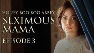 HONEY BOO BOO ABBEY: SEXIMOUS MAMA (Mashterpiece Theatre) #3   Ceciley