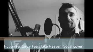 Fiction Factory - Feels Like Heaven (vocal cover)