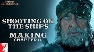 Shooting on the Ships | Making of Thugs Of Hindostan | Chapter 2 | Amitabh Bachchan | Aamir Khan