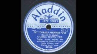 Charles Brown, ''Get Yourself Another Fool'' (1949)