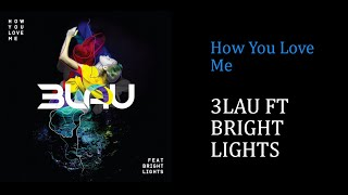 3Lau FT Bright Lights - How You Love Me [Lyrics][FHD]