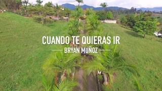 Bryan Muñoz - Cuando te quieras ir